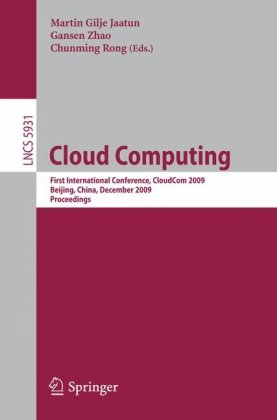 Cloud Computing: First International Conference, CloudCom 2009, Beijing, China, December 1-4, 2009. Proceedings