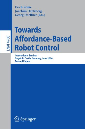 Towards Affordance-Based Robot Control: International Seminar, Dagstuhl Castle, Germany, June 5-9, 2006. Revised Papers