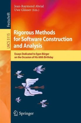 Rigorous Methods for Software Construction and Analysis: Essays Dedicated to Egon Börger on the Occasion of His 60th Birthday