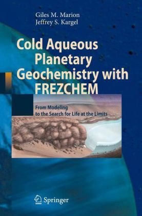 Cold Aqueous Planetary Geochemistry with FREZCHEM: From Modeling to the Search for Life at the Limits