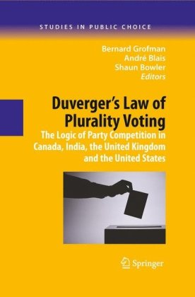 Duvergers Law of Plurality Voting: The Logic of Party Competition in Canada, India, the United Kingdom and the United States