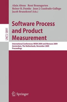 Software Process and Product Measurement: International Conferences IWSM 2009 and Mensura 2009 Amsterdam, The Netherlands, November 4-6, 2009. Proceed