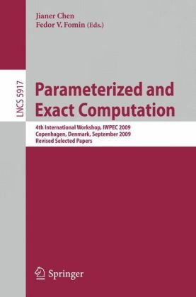 Parameterized and Exact Computation: 4th International Workshop, IWPEC 2009, Copenhagen, Denmark, September 10-11, 2009, Revised Selected Papers
