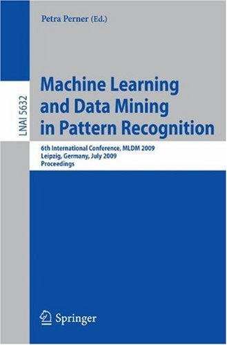 Machine Learning and Data Mining in Pattern Recognition: 6th International Conference, MLDM 2009, Leipzig, Germany, July 23-25, 2009. Proceedings