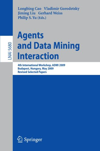 Agents and Data Mining Interaction: 4th International Workshop, ADMI 2009, Budapest, Hungary, May 10-15,2009, Revised Selected Papers