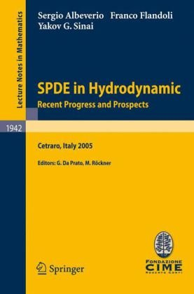 SPDE in Hydrodynamic: Recent Progress and Prospects: Lectures given at the C.I.M.E. Summer School held in Cetraro, Italy August 29–September 3, 2005q