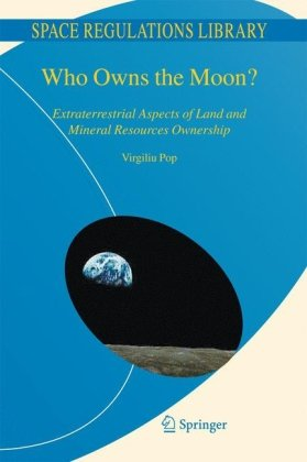 Who Owns the Moon?: Extraterrestrial Aspects of Land and Mineral Resources Ownership