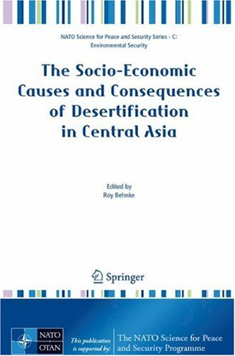 The Socio-Economic Causes and Consequences of Desertification in Central Asia (NATO Science for Peace and Security Series C: Environmental Security)