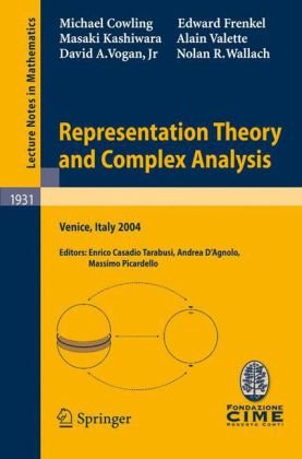 Representation Theory and Complex Analysis: Lectures given at the C.I.M.E. Summer School held in Venice, Italy June 10–17, 2004