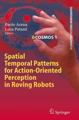 Spatial Temporal Patterns for Action-Oriented Perception in Roving Robots (Cognitive Systems Monographs)