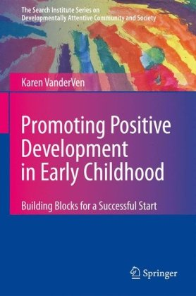 Promoting Positive Development in Early Childhood: Building Blocks for a Successful Start (The Search Institute Series on Developmentally Attentive Co