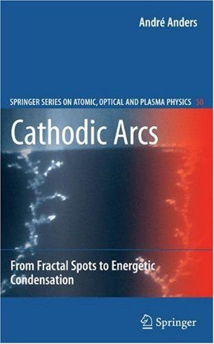 Cathodic Arcs: From Fractal Spots to Energetic Condensationq
