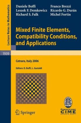 Mixed Finite Elements, Compatibility Conditions, and Applications: Lectures given at the C.I.M.E. Summer School held in Cetraro, Italy June 26–July 1,