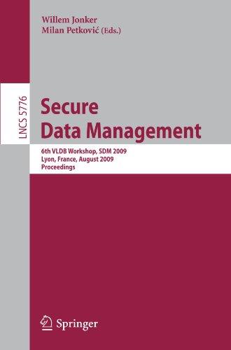 Secure Data Management: 6th VLDB Workshop, SDM 2009, Lyon, France, August 28, 2009. Proceedings