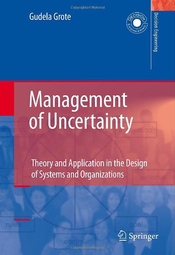 Management of Uncertainty: Theory and Application in the Design of Systems and Organizations (Decision Engineering)