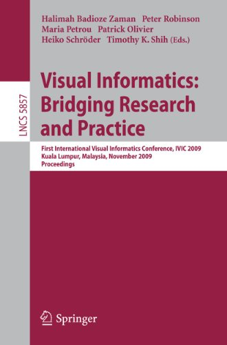 Visual Informatics: Bridging Research and Practice: First International Visual Informatics Conference, IVIC 2009 Kuala Lumpur, Malaysia, November 11-1
