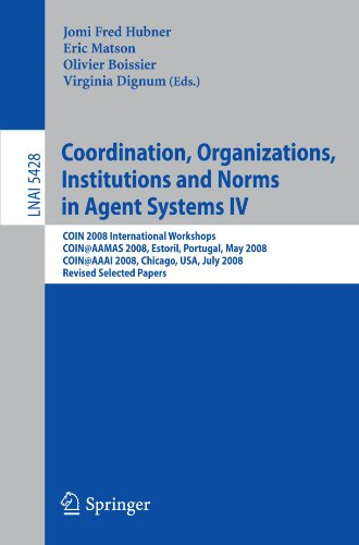 Coordination, Organizations, Institutions and Norms in Agent Systems IV : COIN 2008 International Workshops, COIN@AAMAS 2008, Estoril, Portugal, May 1