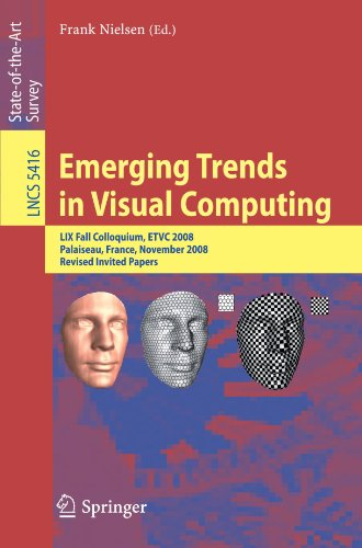 Emerging Trends in Visual Computing: LIX Fall Colloquium, ETVC 2008, Palaiseau, France, November 18-20, 2008. Revised Invited Papers