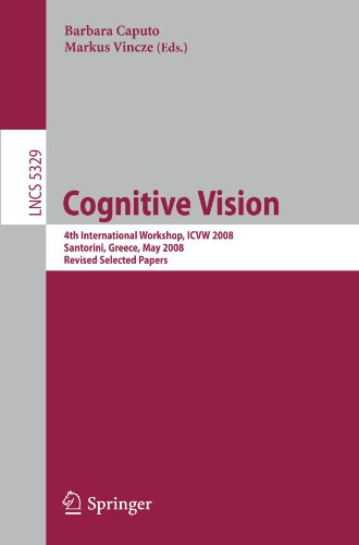 Cognitive Vision: 4th International Workshop, ICVW 2008, Santorini, Greece, May 12, 2008, Revised Selected Papers