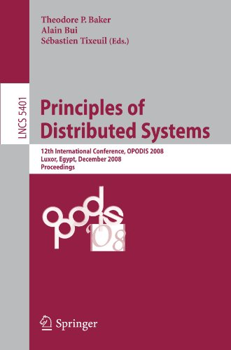 Principles of Distributed Systems: 12th International Conference, OPODIS 2008, Luxor, Egypt, December 15-18, 2008. Proceedingsq