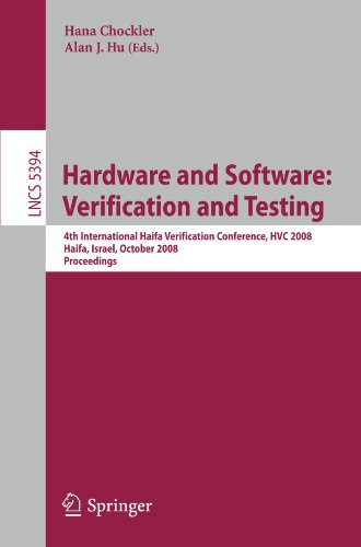 Hardware and Software: Verification and Testing: 4th International Haifa Verification Conference, HVC 2008, Haifa, Israel, October 27-30, 2008. Procee