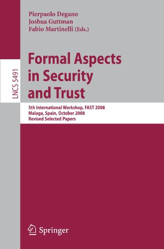 Formal Aspects in Security and Trust: 5th International Workshop, FAST 2008 Malaga, Spain, October 9-10, 2008 Revised Selected Papers
