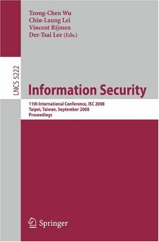 Information Security: 11th International Conference, ISC 2008, Taipei, Taiwan, September 15-18, 2008. Proceedings