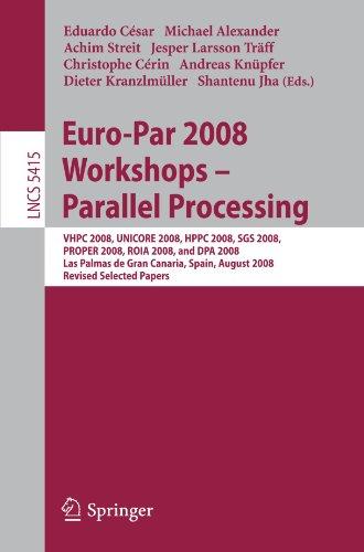 Euro-Par 2008 Workshops - Parallel Processing: VHPC 2008, UNICORE 2008, HPPC 2008, SGS 2008, PROPER 2008, ROIA 2008, and DPA 2008, Las Palmas de Gran