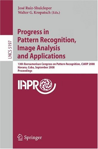 Progress in Pattern Recognition, Image Analysis and Applications: 13th Iberoamerican Congress on Pattern Recognition, CIARP 2008, Havana, Cuba, Septem