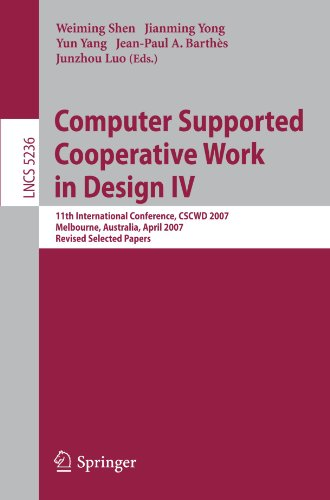 Computer Supported Cooperative Work in Design IV: 11th International Conference, CSCWD 2007, Melbourne, Australia, April 26-28, 2007. Revised Selected