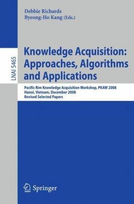 Knowledge Acquisition: Approaches, Algorithms and Applications: Pacific Rim Knowledge Acquisition Workshop, PKAW 2008, Hanoi, Vietnam, December 15-16,