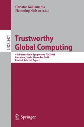 Trustworthy Global Computing: 4th International Symposium, TGC 2008, Barcelona, Spain, November 3-4, 2008, Revised Selected Papers