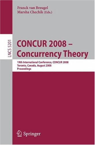 CONCUR 2008 - Concurrency Theory: 19th International Conference, CONCUR 2008, Toronto, Canada, August 19-22, 2008. Proceedings