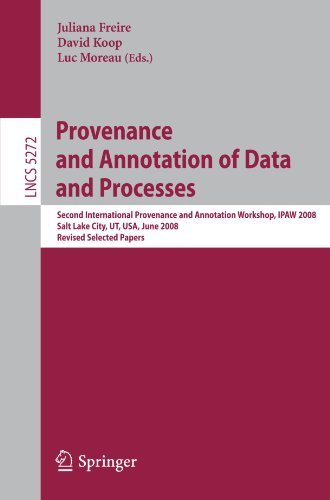 Provenance and Annotation of Data and Processes: Second International Provenance and Annotation Workshop, IPAW 2008, Salt Lake City, UT, USA, June 17-