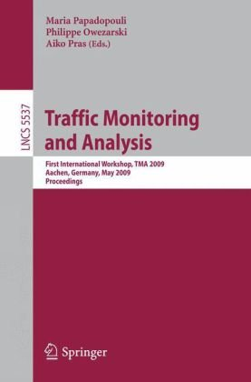 Traffic Monitoring and Analysis: First International Workshop, TMA 2009, Aachen, Germany, May 11, 2009. Proceedings