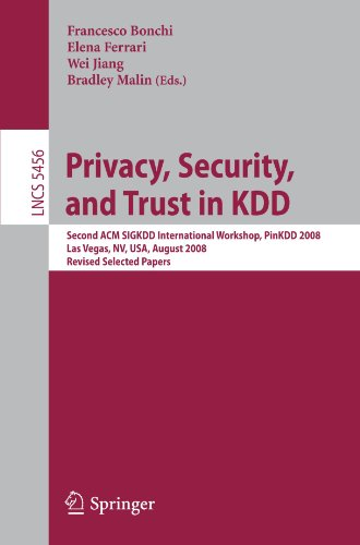 Privacy, Security, and Trust in KDD: Second ACM SIGKDD International Workshop, PinKDD 2008, Las Vegas, NV, USA, August 24, 2008, Revised Selected Pape
