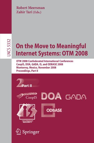 On the Move to Meaningful Internet Systems: OTM 2008: OTM 2008 Confederated International Conferences, CoopIS, DOA, GADA, IS, and ODBASE 2008, Monterr