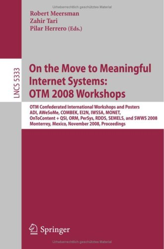 On the Move to Meaningful Internet Systems: OTM 2008 Workshops: OTM Confederated International Workshops and Posters, ADI, AWeSoMe, COMBEK, EI2N, IWSS
