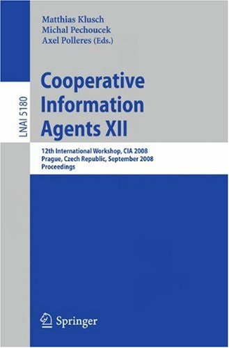 Cooperative Information Agents XII: 12th International Workshop, CIA 2008, Prague, Czech Republic, September 10-12, 2008. Proceedings