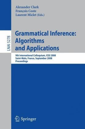 Grammatical Inference: Algorithms and Applications: 9th International Colloquium, ICGI 2008 Saint-Malo, France, September 22-24, 2008 Proceedings