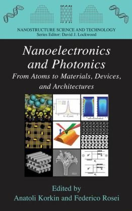 Nanoelectronics and Photonics: From Atoms to Materials, Devices, and Architectures