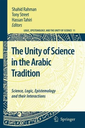 The Unity of Science in the Arabic Tradition: Science, Logic, Epistemology and their Interactions