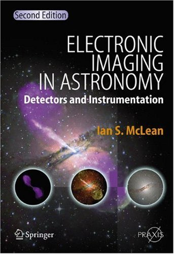 Electronic Imaging in Astronomy: Detectors and Instrumentation, Second Edition (Springer Praxis Books   Astronomy and Planetary Sciences)
