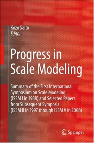 Progress in Scale Modeling: Summary of the First International Symposium on Scale Modeling (ISSM I in 1988) and Selected Papers from Subsequent Sympos