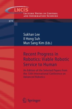 Recent Progress in Robotics: Viable Robotic Service to Human: An Edition of the Selected Papers from the 13th International Conference on Advanced ...