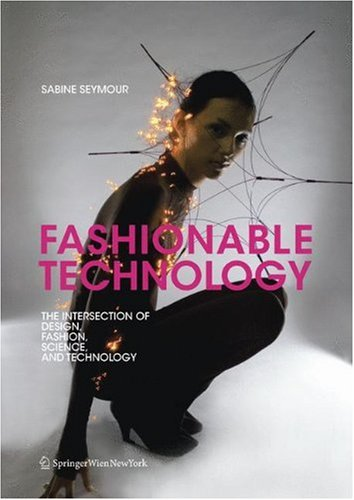Fashionable Technology: The Intersection of Design, Fashion, Science, and Technology