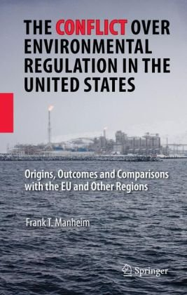 The Conflict Over Environmental Regulation in the United States: Origins, Outcomes, and Comparisons With the EU and Other Regions