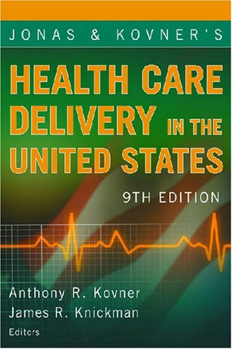 Jonas and Kovners Health Care Delivery in the United States , 9th Edition