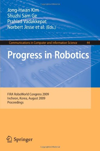 Progress in Robotics: FIRA RoboWorld Congress 2009, Incheon, Korea, August 16-20, 2009. Proceedings (Communications in Computer and Information Scienc