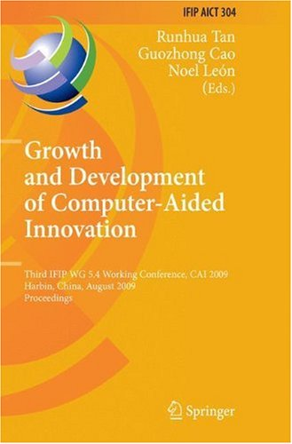 Growth and Development of Computer Aided Innovation: Third IFIP WG 5.4 Working Conference, CAI 2009, Harbin, China, August 20-21, 2009, Proceedings (I